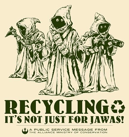 recycling is not just for jawas!